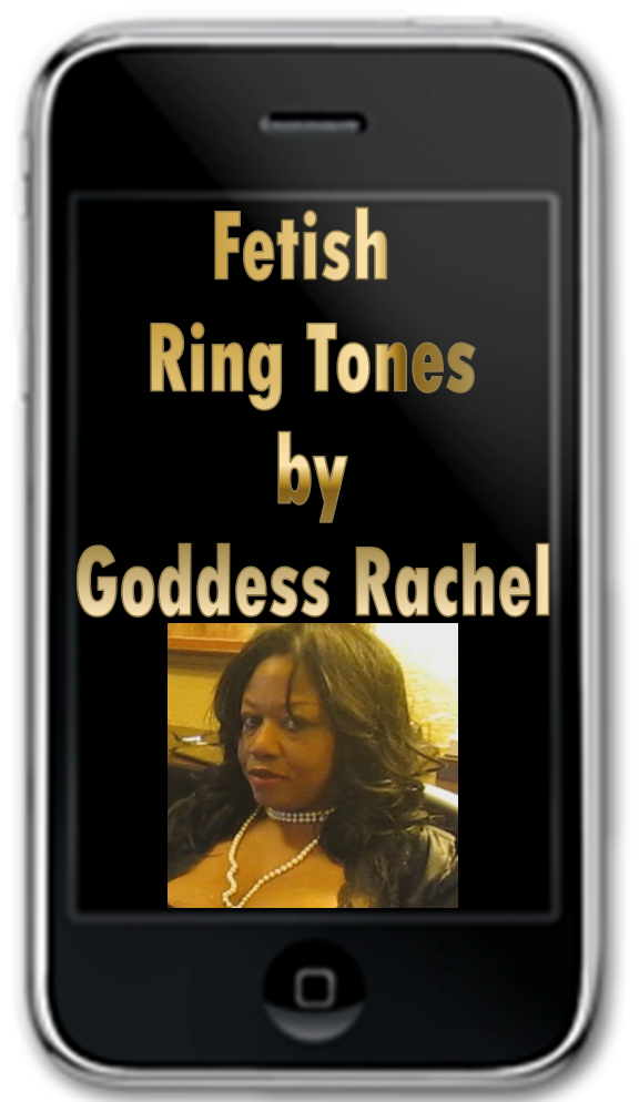 Fetish Ring Tones by Goddess Rachel